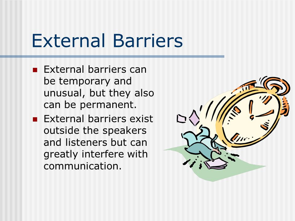 Listener Barriers Listener barriers are personal attitudes or behaviors that interfere with listening.