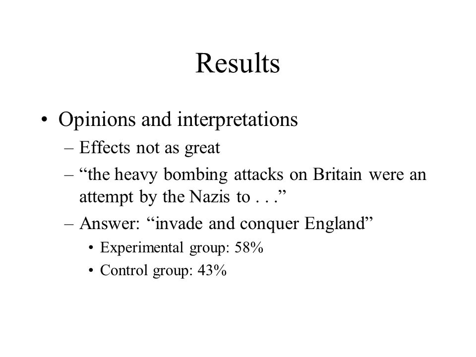 """Results Opinions and interpretations –Effects not as great –""""the heavy bombing attacks on Britain were an attempt by the Nazis to..."""" –Answer: """"invade"""