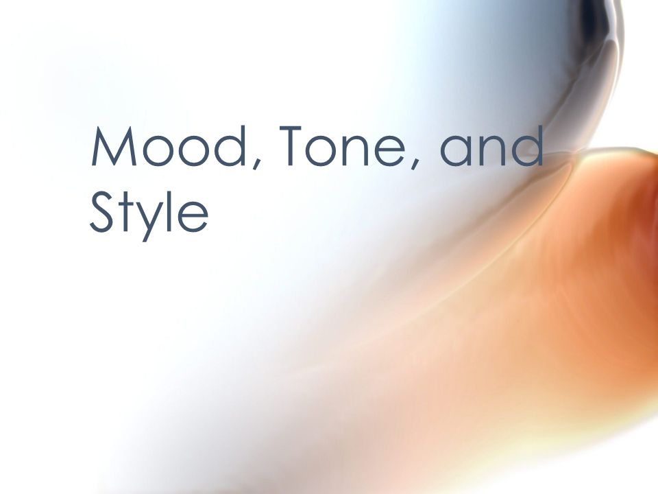 Discuss with a partner for 15 seconds what you believe the difference between mood and tone is.