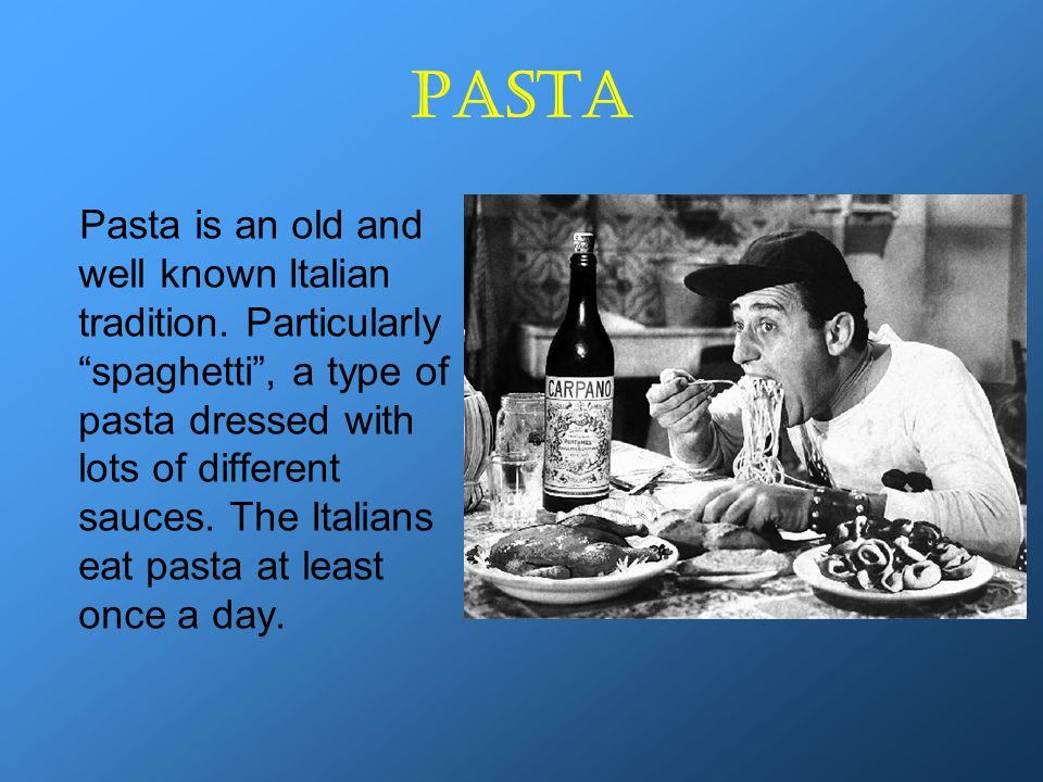 Pasta Pasta is an old and well known Italian tradition.