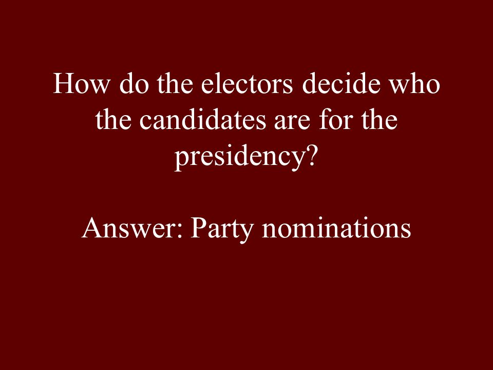 How do the electors decide who the candidates are for the presidency