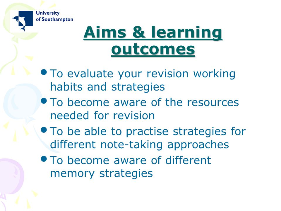 Aims & learning outcomes To evaluate your revision working habits and strategies To become aware of the resources needed for revision To be able to pr