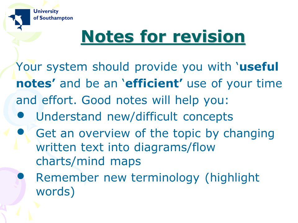 Notes for revision Your system should provide you with 'useful notes' and be an 'efficient' use of your time and effort. Good notes will help you: Und