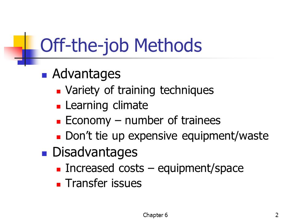 Chapter 62 Off-the-job Methods Advantages Variety of training techniques Learning climate Economy – number of trainees Don't tie up expensive equipmen