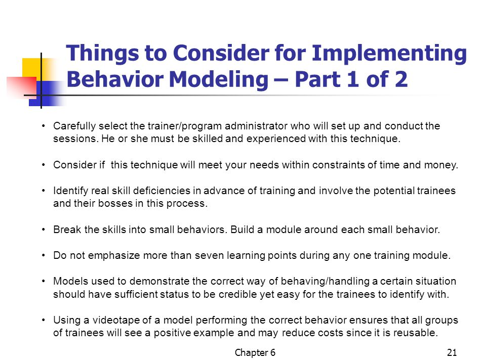 Chapter 621 Things to Consider for Implementing Behavior Modeling – Part 1 of 2 Carefully select the trainer/program administrator who will set up and conduct the sessions.