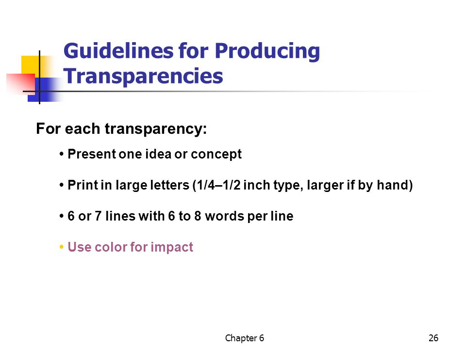 Chapter 626 Guidelines for Producing Transparencies For each transparency: Present one idea or concept Print in large letters (1/4–1/2 inch type, larg