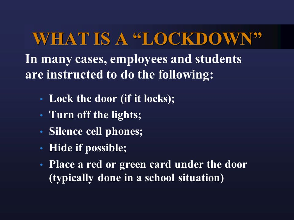 """WHAT IS A """"LOCKDOWN"""" In many cases, employees and students are instructed to do the following: Lock the door (if it locks); Turn off the lights; Silen"""