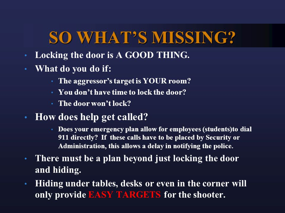 SO WHAT'S MISSING? Locking the door is A GOOD THING. What do you do if: The aggressor's target is YOUR room? You don't have time to lock the door? The