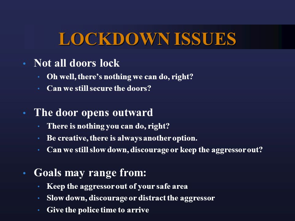 LOCKDOWN ISSUES Not all doors lock Oh well, there's nothing we can do, right? Can we still secure the doors? The door opens outward There is nothing y