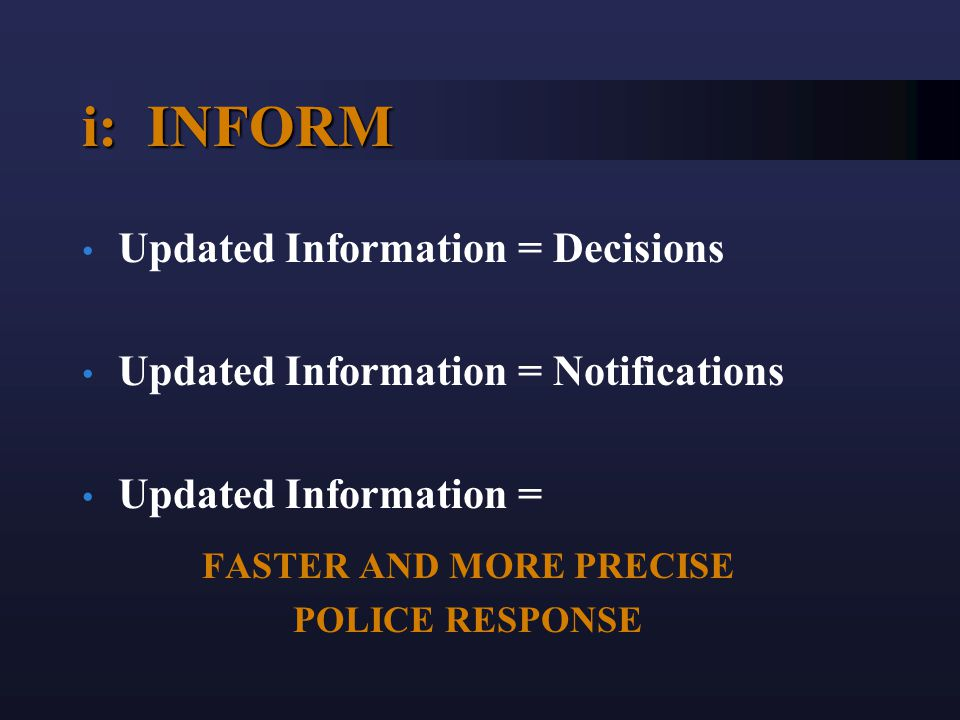 i: INFORM Updated Information = Decisions Updated Information = Notifications Updated Information = FASTER AND MORE PRECISE POLICE RESPONSE