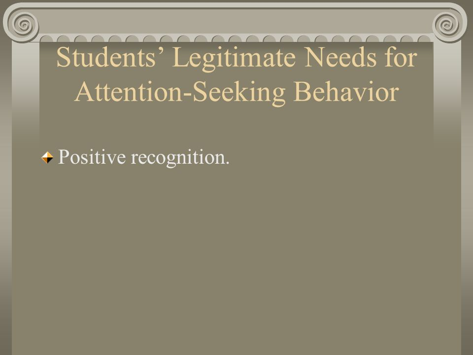 Students' Legitimate Needs for Attention-Seeking Behavior Positive recognition.