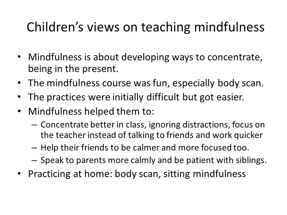 Children's views on teaching mindfulness Mindfulness is about developing ways to concentrate, being in the present.