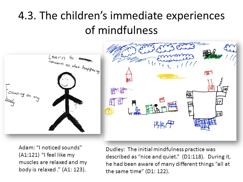 """4.3. The children's immediate experiences of mindfulness Dudley: The initial mindfulness practice was described as """"nice and quiet."""" (D1:118). During"""