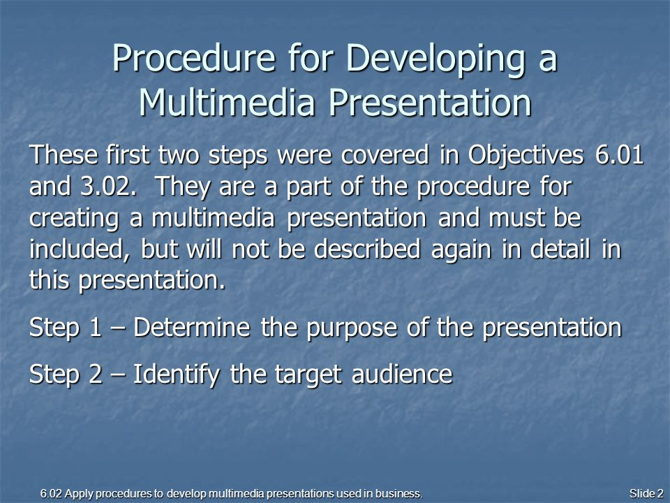 Slide 2 Procedure for Developing a Multimedia Presentation These first two steps were covered in Objectives 6.01 and 3.02.