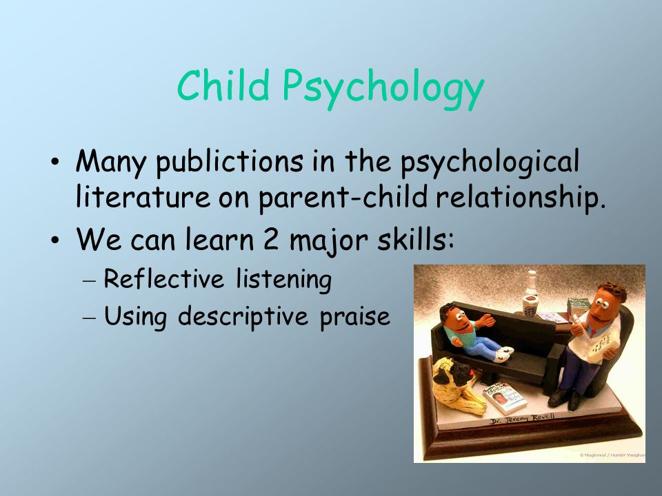 Child Psychology Many publictions in the psychological literature on parent-child relationship.