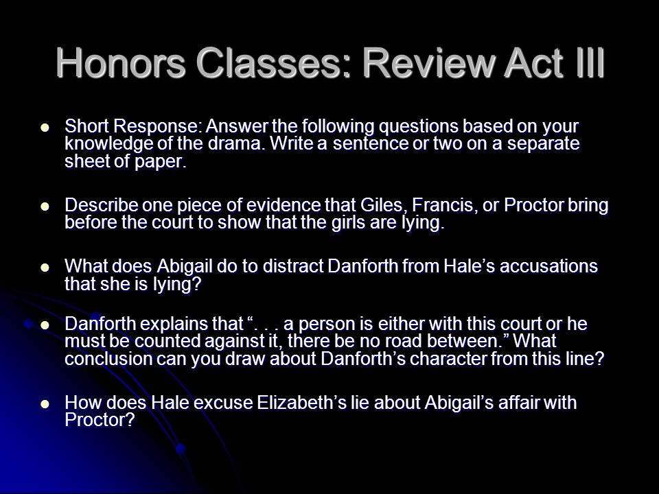 Honors Classes: Review Act III Short Response: Answer the following questions based on your knowledge of the drama. Write a sentence or two on a separ