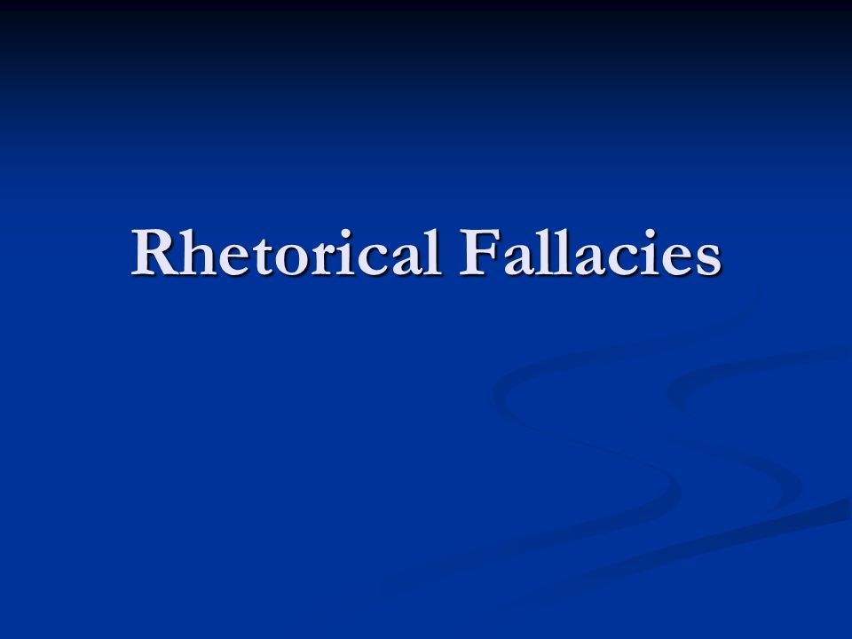 Now You Try.On a sheet of paper, write out five examples of rhetorical fallacy.