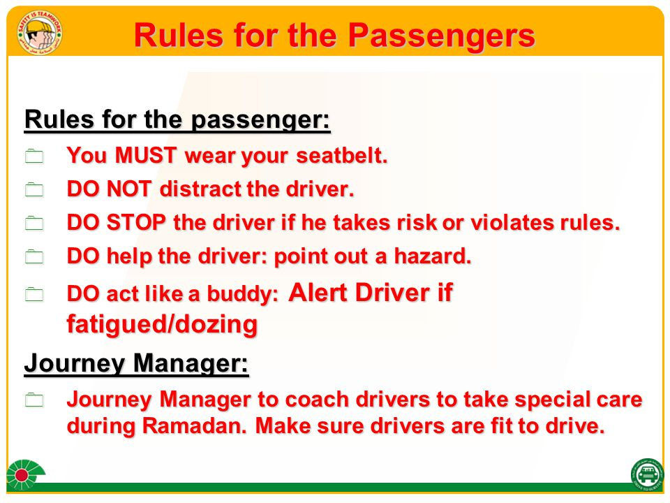 Rules for the Passengers Rules for the passenger:  You MUST wear your seatbelt.