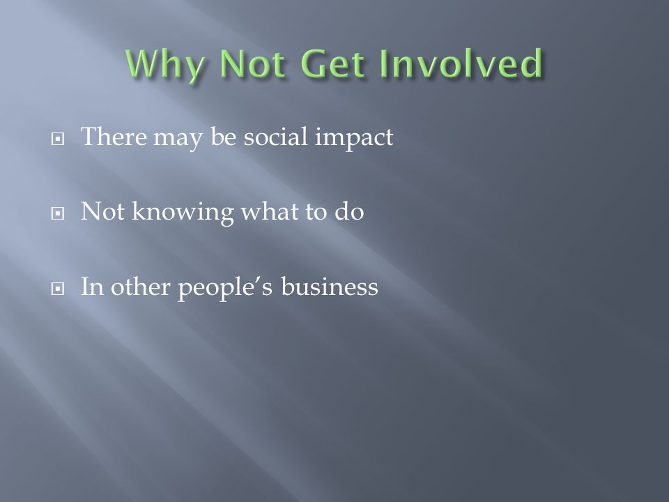  There may be social impact  Not knowing what to do  In other people's business