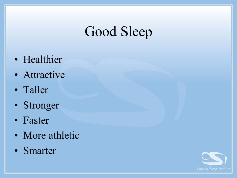 Good Sleep Healthier Attractive Taller Stronger Faster More athletic Smarter