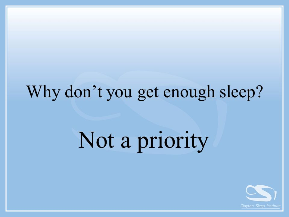 Why don't you get enough sleep? Not a priority