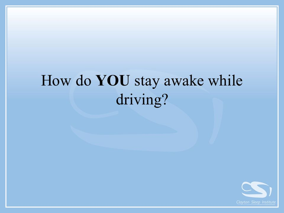 How do YOU stay awake while driving?