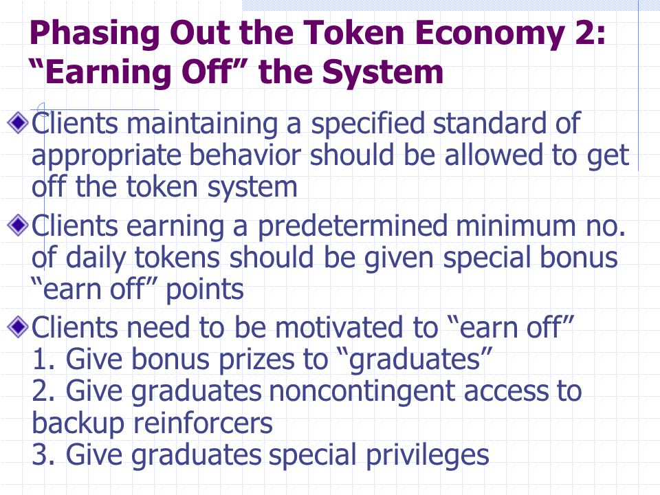 "Phasing Out the Token Economy 2: ""Earning Off"" the System Clients maintaining a specified standard of appropriate behavior should be allowed to get of"