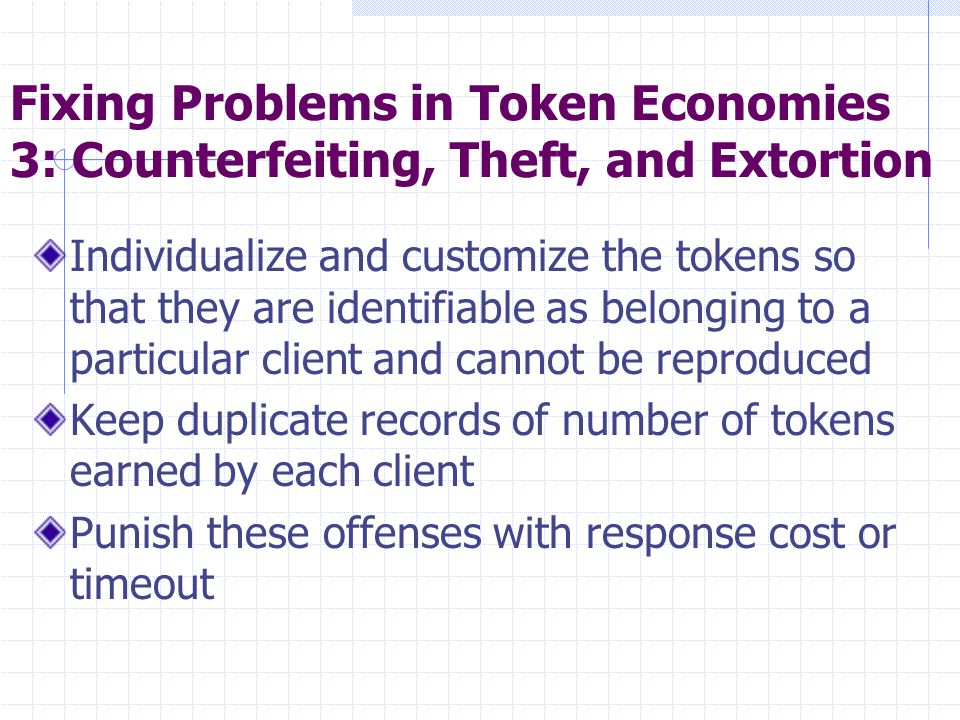 Fixing Problems in Token Economies 3: Counterfeiting, Theft, and Extortion Individualize and customize the tokens so that they are identifiable as bel