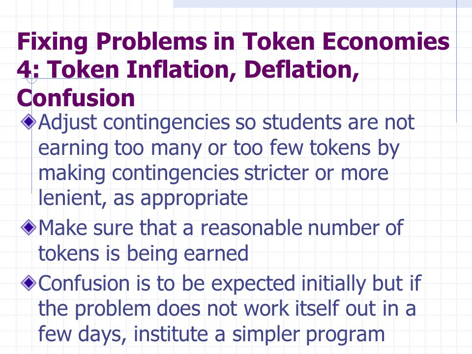 Adjust contingencies so students are not earning too many or too few tokens by making contingencies stricter or more lenient, as appropriate Make sure