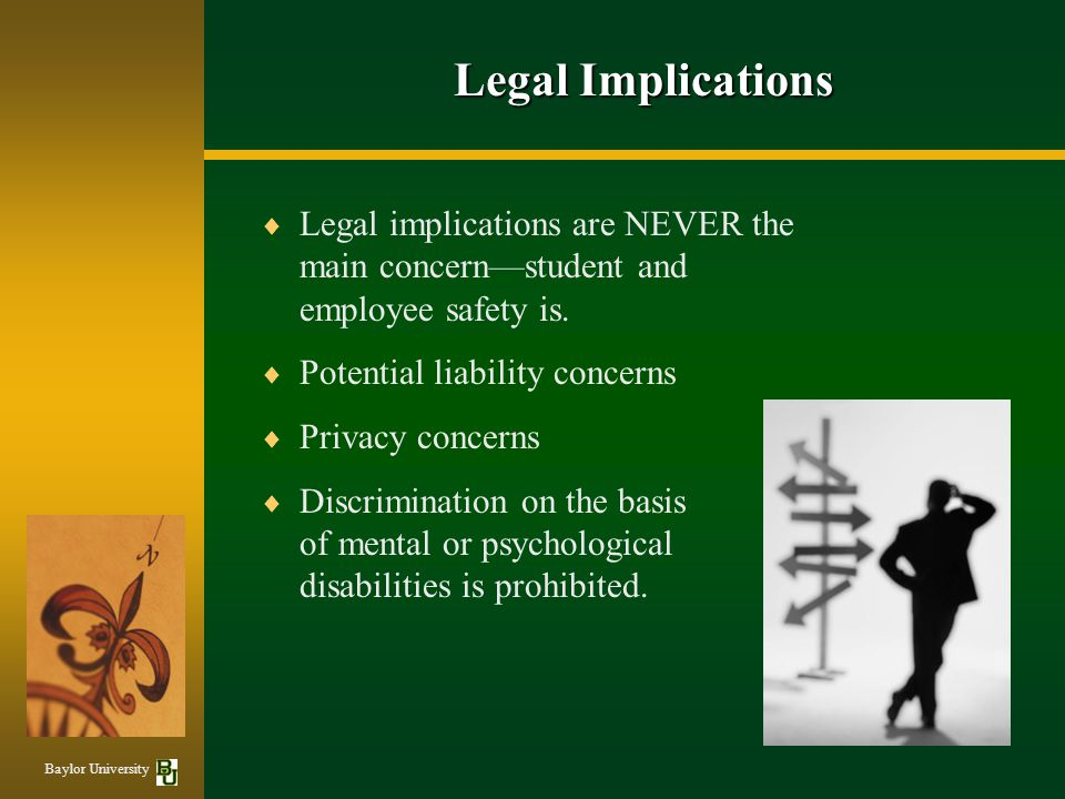 Legal Implications  Legal implications are NEVER the main concern—student and employee safety is.