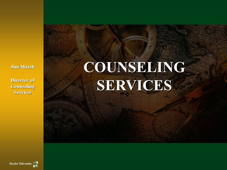 COUNSELING SERVICES Jim Marsh Director of Counseling Services Baylor University