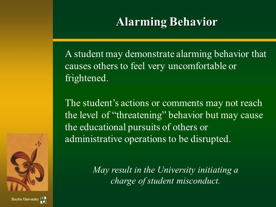 Alarming Behavior A student may demonstrate alarming behavior that causes others to feel very uncomfortable or frightened.