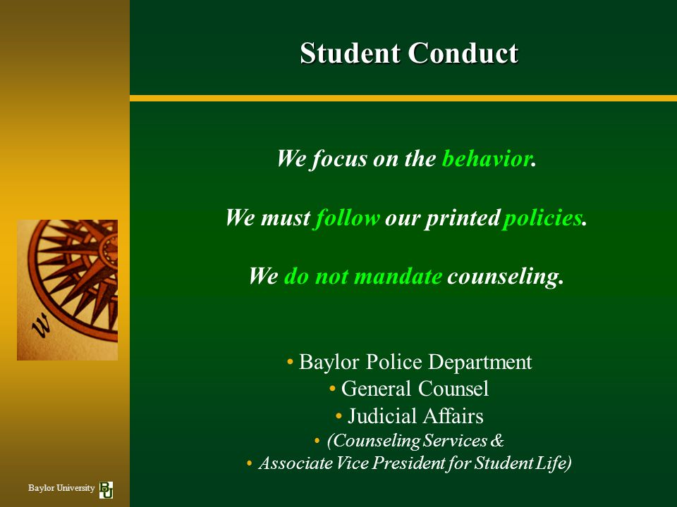 Baylor Police Department General Counsel Judicial Affairs (Counseling Services & Associate Vice President for Student Life) We focus on the behavior.