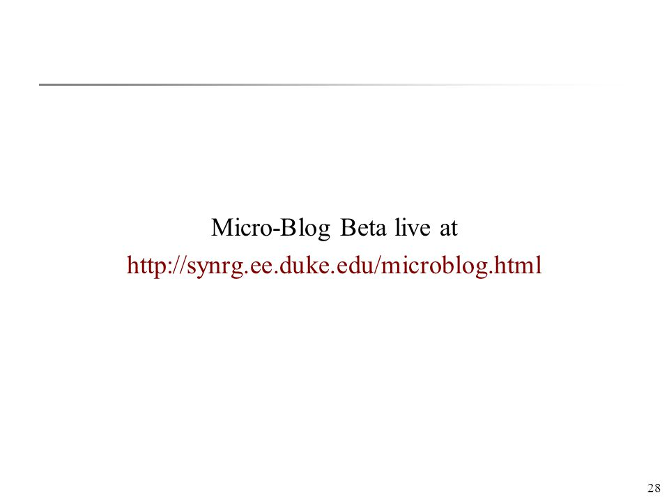 28 Micro-Blog Beta live at http://synrg.ee.duke.edu/microblog.html