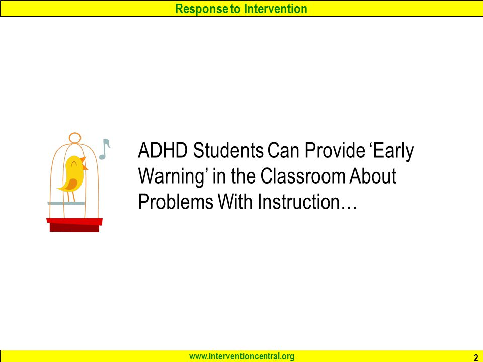 Response to Intervention www.interventioncentral.org 3 ADHD: Definition a neurological condition that involves problems with inattention and hyperactivity-impulsivity that are developmentally inconsistent with the age of the child.
