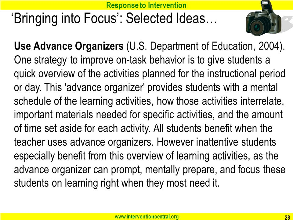 Response to Intervention www.interventioncentral.org 28 'Bringing into Focus': Selected Ideas… Use Advance Organizers (U.S.