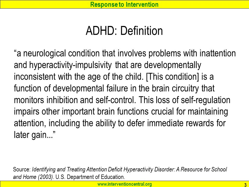 Response to Intervention www.interventioncentral.org 4 ADHD: 3 Sub-Types of the Disorder ADHD: predominantly hyperactive-impulsive type ADHD: predominantly inattentive type ADHD: combined type Source: Strock, M.