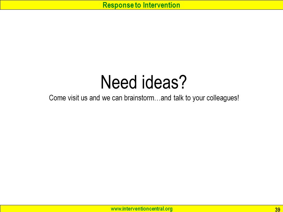 Response to Intervention www.interventioncentral.org 39 Need ideas.