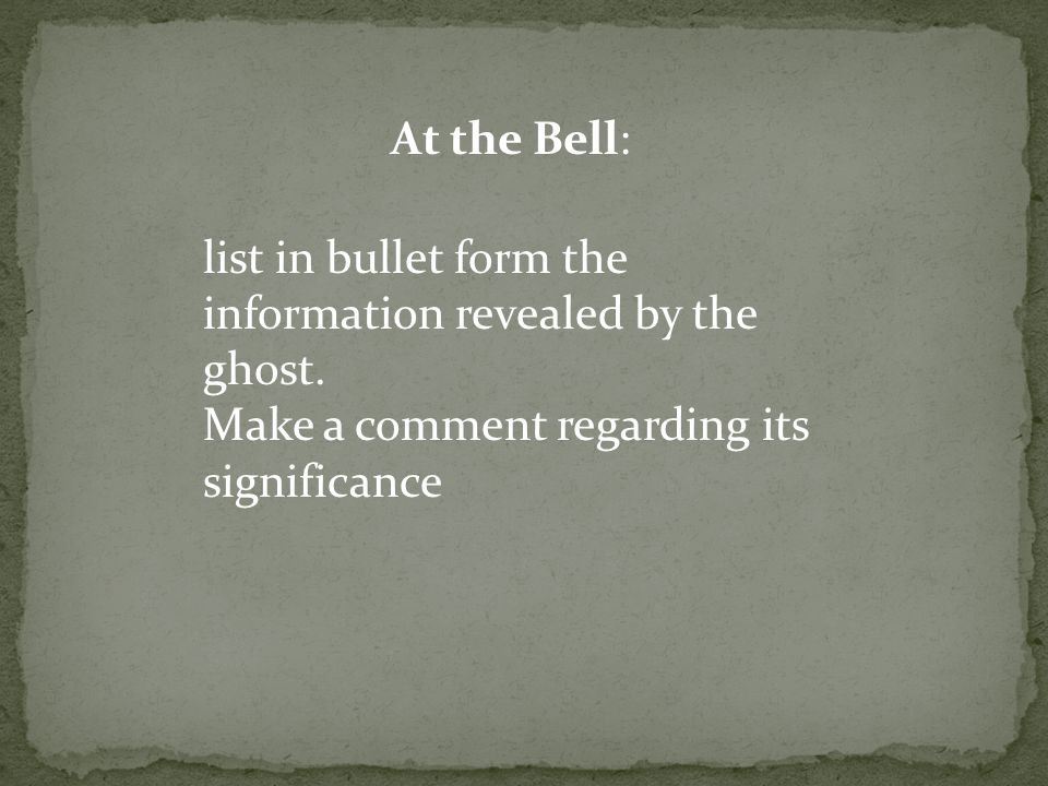 At the Bell: list in bullet form the information revealed by the ghost. Make a comment regarding its significance