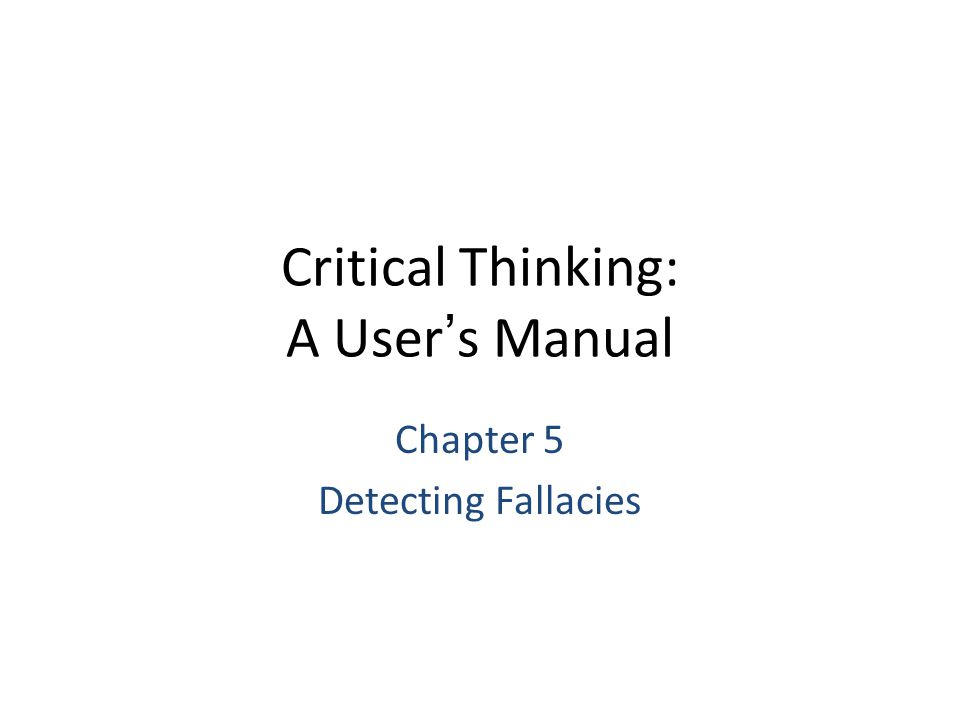 Critical Thinking: A User's Manual Chapter 5 Detecting Fallacies