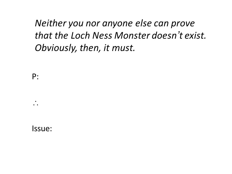 Neither you nor anyone else can prove that the Loch Ness Monster doesn't exist.