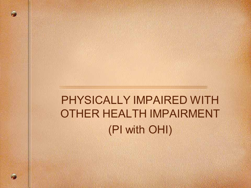 PHYSICALLY IMPAIRED WITH OTHER HEALTH IMPAIRMENT (PI with OHI)