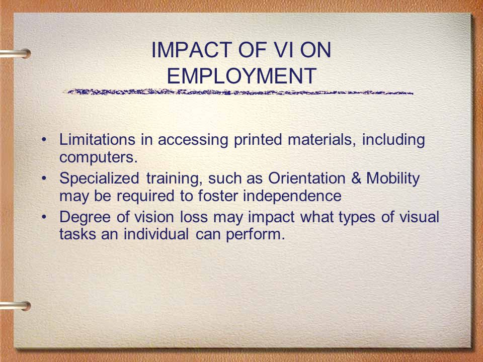 IMPACT OF VI ON EMPLOYMENT Limitations in accessing printed materials, including computers.