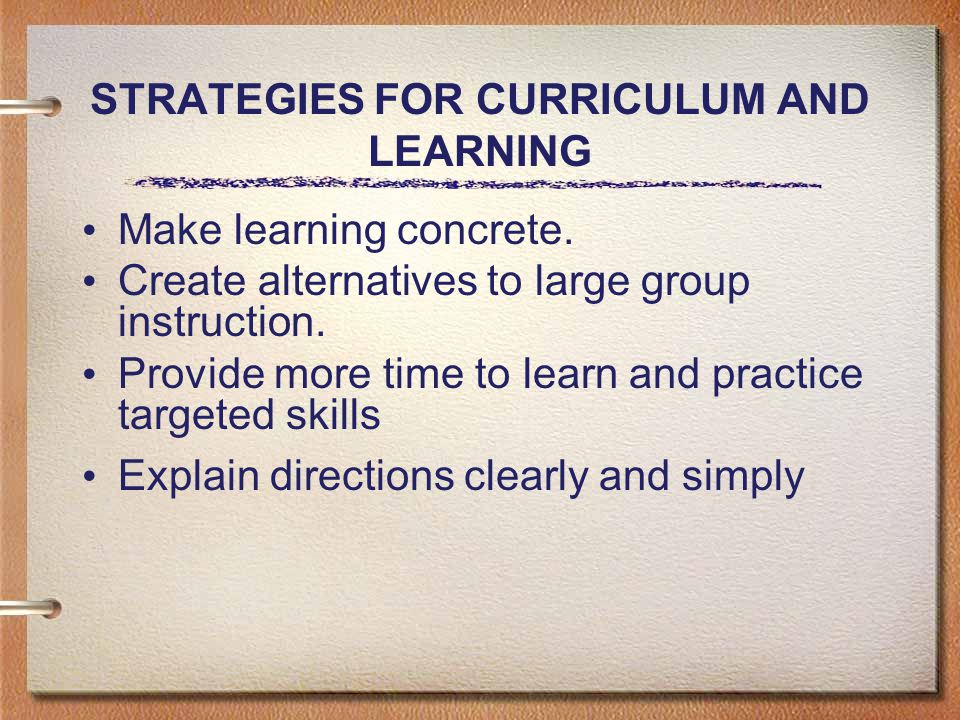 STRATEGIES FOR CURRICULUM AND LEARNING Make learning concrete.