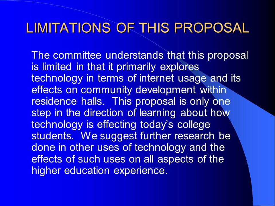 LIMITATIONS OF THIS PROPOSAL The committee understands that this proposal is limited in that it primarily explores technology in terms of internet usa