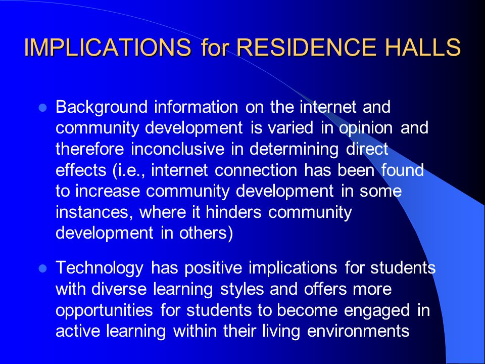 IMPLICATIONS for RESIDENCE HALLS Background information on the internet and community development is varied in opinion and therefore inconclusive in d
