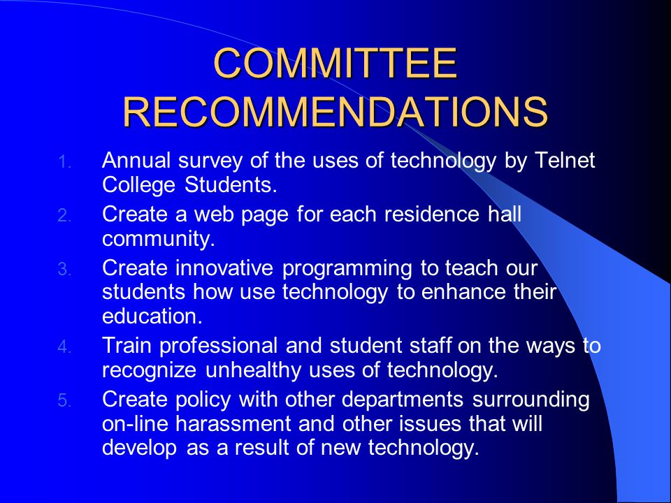 COMMITTEE RECOMMENDATIONS  Annual survey of the uses of technology by Telnet College Students.  Create a web page for each residence hall communit