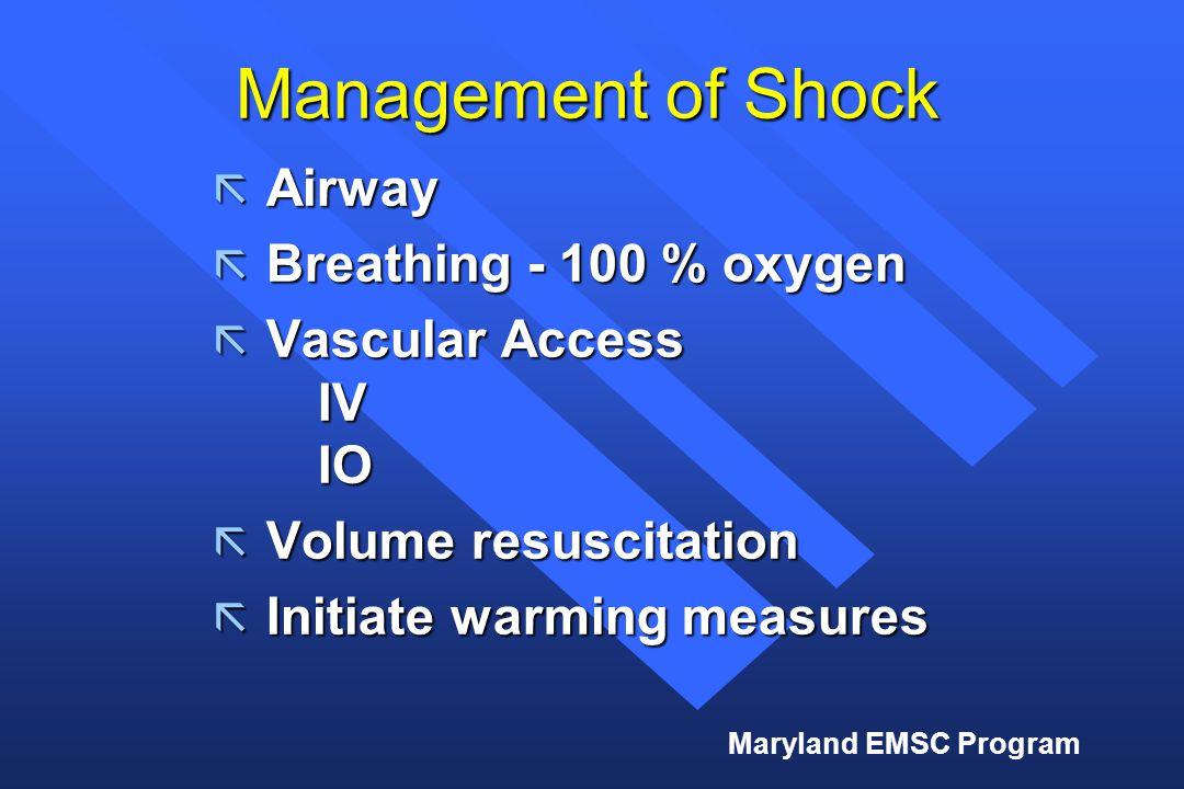 Maryland EMSC Program Management of Shock ã Airway ã Breathing - 100 % oxygen ã Vascular Access IV IO ã Volume resuscitation ã Initiate warming measures