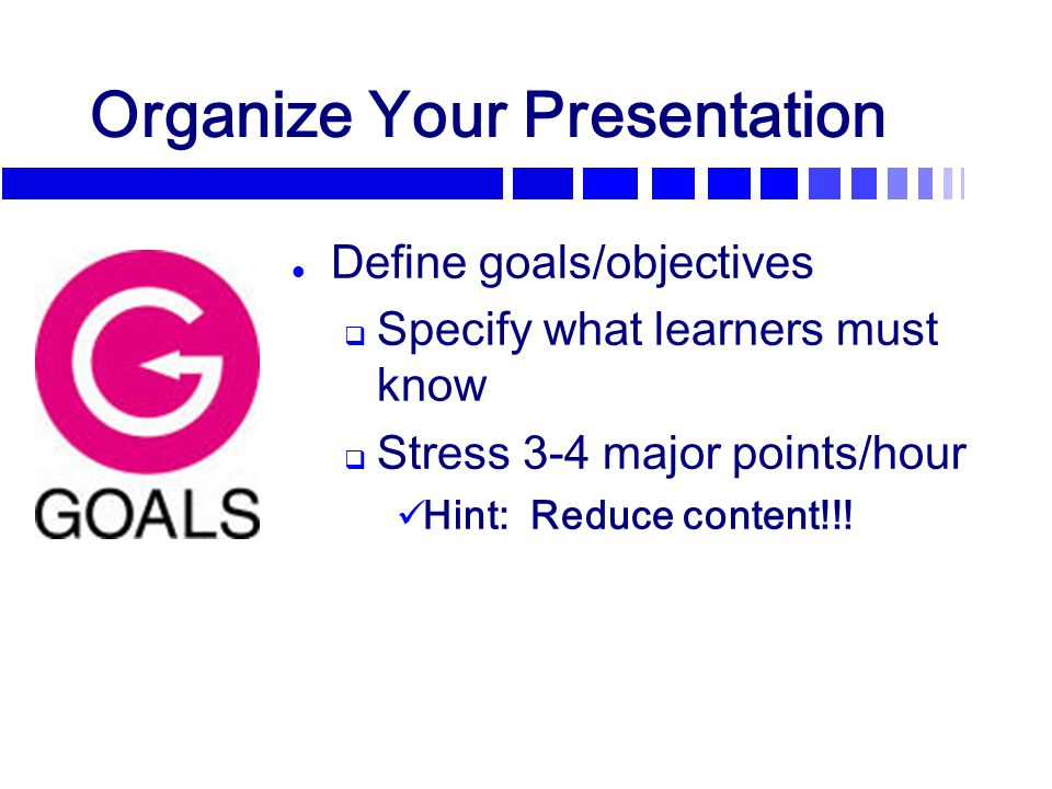 Prepare Audiovisuals Integrate learning strategy instruction within a lecture  Showing learners how to organize and think about content aids learning (Svinicki, 1991)  Learning strategies: Ways people use to learn concepts  Here's one such strategy...