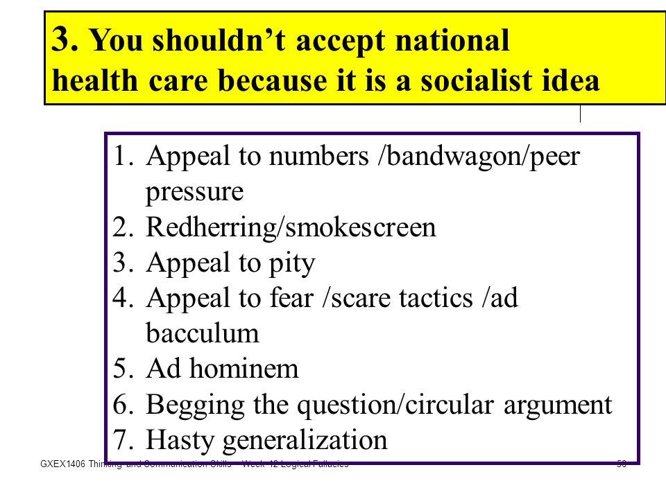 56GXEX1406 Thinking and Communication Skills – Week 12 Logical Fallacies 3. You shouldn't accept national health care because it is a socialist idea 1